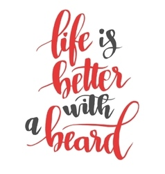 Life is better with a beard modern calligraphy vector
