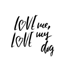 Love me love my dog hand drawn lettering vector