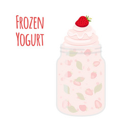 frozen yogurt with strawberry in mason jar sweet vector image