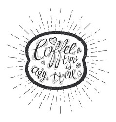 Quote on coffee bean coffee time is any time vector