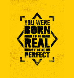 You were born to be real not to be perfect vector