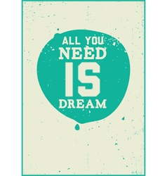 All you need is dream vector image vector image