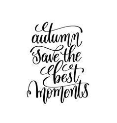 Autumn save the best moments black and white vector