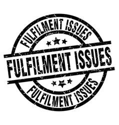 Fulfilment issues round grunge black stamp vector
