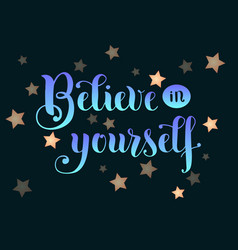 Lettering of believe in yourself in blue vector