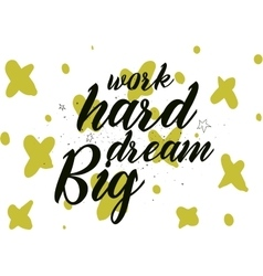 Work hard dream big inscription greeting card vector