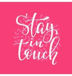 Stay in touch quote typography vector