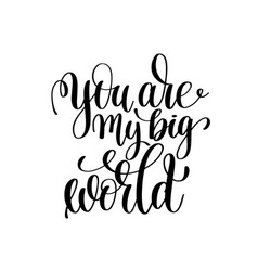 you are my big world black and white handwritten vector image
