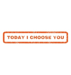 Today i choose you rubber stamp vector