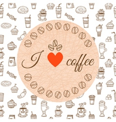I love coffee Hand drawn coffee theme design vector image vector image