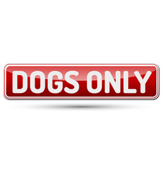 dogs only - abstract beautiful button with text vector image