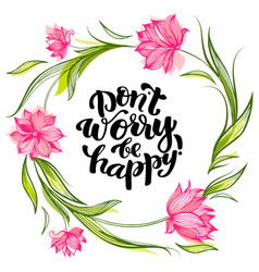 Lettering dont worry be happy vector