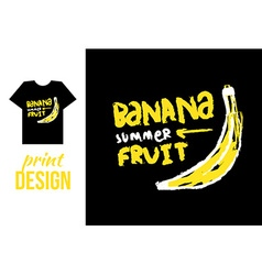 Banana hand drawn with text for t-shirt on other vector