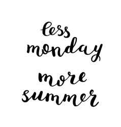 Less monday more summer Brush lettering vector image vector image