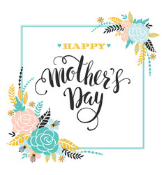 happy mothers day lettering greeting card with vector image