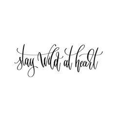 Stay wild at heart - hand lettering inscription vector