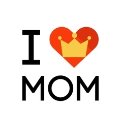 I love mom concept slogan vector