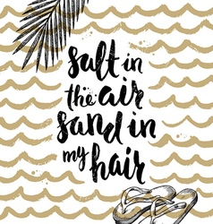 Salt in the air sand in my hair vector image