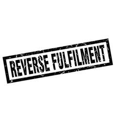 Square grunge black reverse fulfilment stamp vector