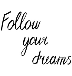 follow your dreams vector image vector image