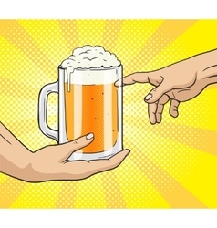 Hand gives mug of beer to other hand pop art vector image