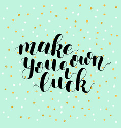Make your own luck lettering vector