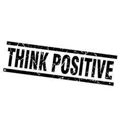 square grunge black think positive stamp vector image