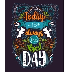 Today is always the Best day quote vector image