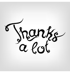 Hand-drawn Lettering Thanks a lot vector image vector image