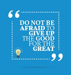 Inspirational motivational quote do not be afraid vector