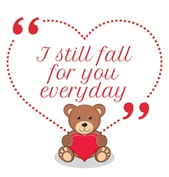 Inspirational love quote i still fall for you vector