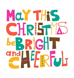 May this christmas be bright and cheerful vector