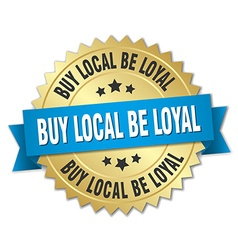 Buy local be loyal 3d gold badge with blue ribbon vector