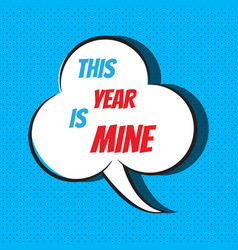 this year is mine motivational and inspirational vector image