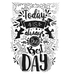 Today is the Best day typography vector image