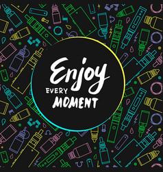 vape enjoy every moment vector image vector image