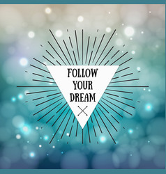 Follow your dream - inspirational quote vector