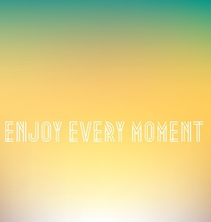 Inspirational quote Enjoy every moment wise saying vector image
