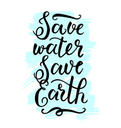 save water save earth lettering vector image