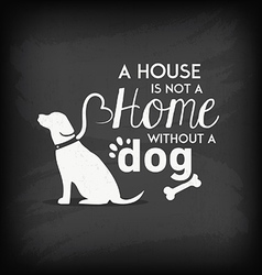 A House is not a Home without a Dog vector image vector image