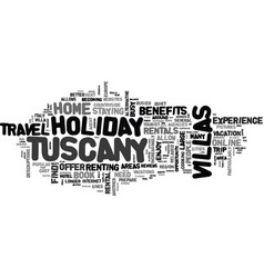 Benefits of holiday villas in tuscany text word vector