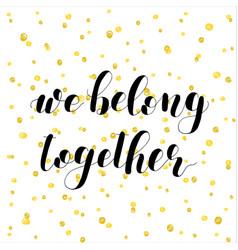 We belong together lettering vector