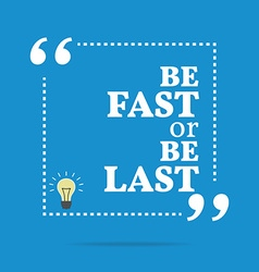 Inspirational motivational quote be fast or be vector