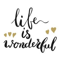 Life is wonderful vector