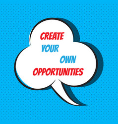 Create your own opportunities motivational and vector