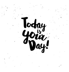 Today is your day quote vector image