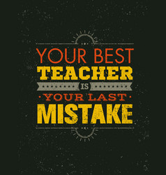 your best teacher is your last mistake creative vector image vector image