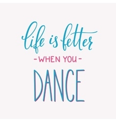 Life is better when you dance quote typography vector