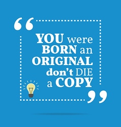 Inspirational motivational quote you were born an vector