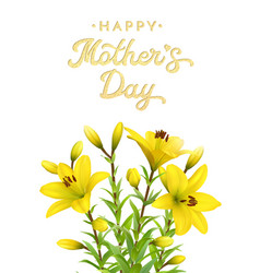 Mothers day greeting card with yellow lilies vector